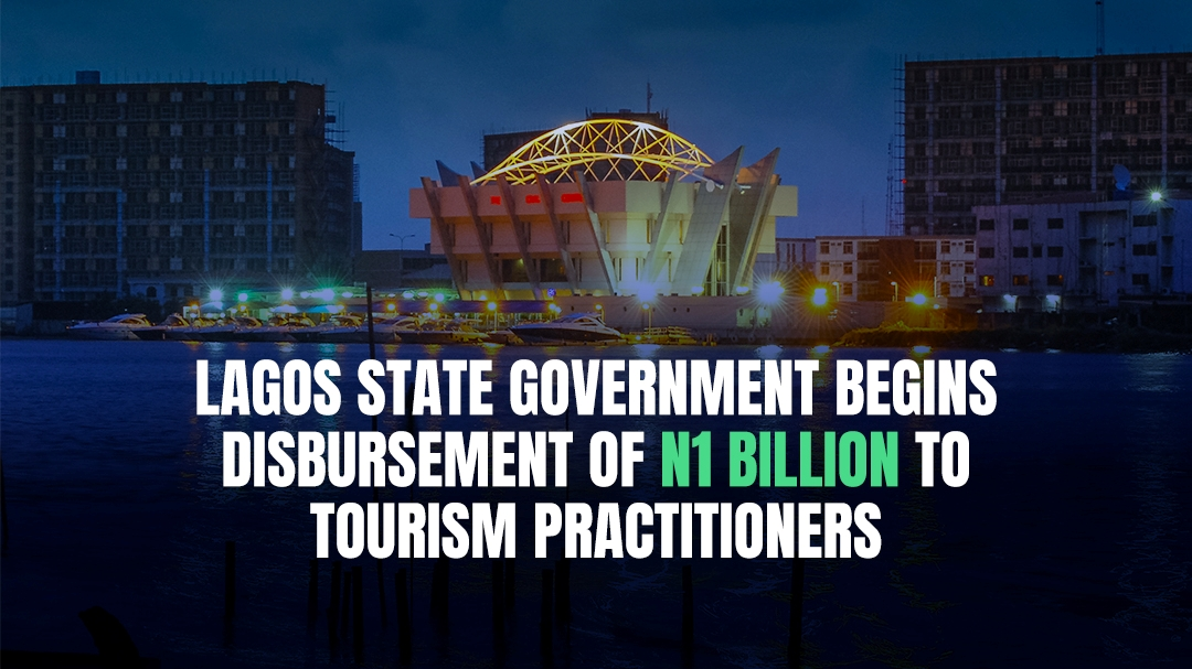 Lagos State Government Begins Disbursement of N1 Billion to Tourism Practitioners