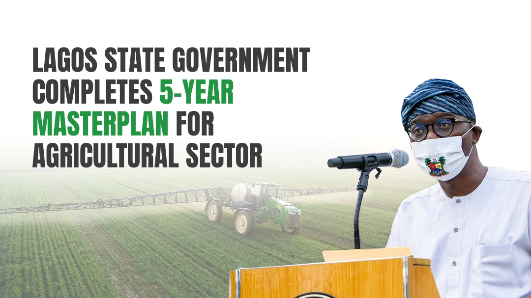 Lagos State Government Completes 5-Year Masterplan For Agricultural Sector