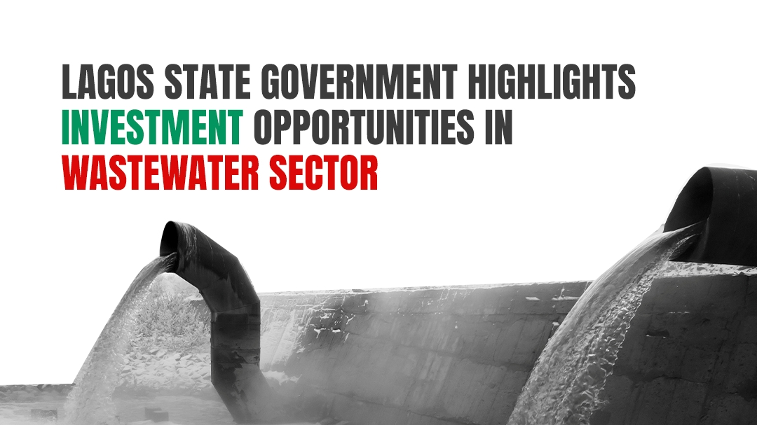 Lagos State Government Highlights Investment Opportunities in Wastewater Sector